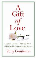 A Gift of Love: Lessons Learned from My Work and Friendship with Mother Teresa