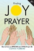 Finding Joy in Prayer: How to Have an Effective and Joyful Prayer Life