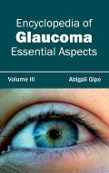 Encyclopedia of Glaucoma: Volume III (Essential Aspects)