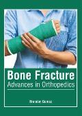 Bone Fracture: Advances in Orthopedics