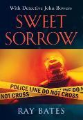 SWEET SORROW - with Detective John Bowers