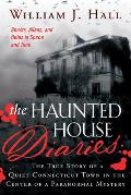The Haunted House Diaries: The True Story of a Quiet Connecticut Town in the Center of a Paranormal Mystery