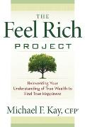 Feel Rich Project Reinventing Your Understanding of True Wealth to Find True Happiness