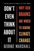 Dont Even Think About It Why Our Brains Are Wired to Ignore Climate Change