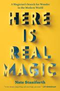 Here Is Real Magic A Magicians Search for Wonder in the Modern World