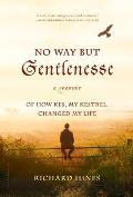 No Way But Gentlenesse A Memoir of How Kes My Kestrel Changed My Life
