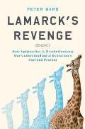 Lamarcks Revenge How Epigenetics Is Revolutionizing Our Understanding of Evolutions Past & Present