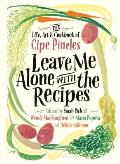 Leave Me Alone with the Recipes The Life Art & Cookbook of Cipe Pineles
