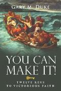 You Can Make It!: Twelve Keys to Victorious Faith