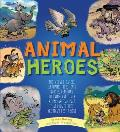 Animal Heroes: The Wolves, Camels, Elephants, Dogs, Cats, Horses, Penguins, Dolphins, and Other Remarkable Animals That Proved They A