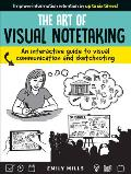 Art of Visual Notetaking A comprehensive guide to visual communication & sketchnoting