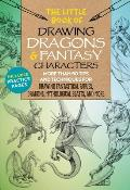 Little Book of Drawing Dragons & Fantasy Characters More than 50 tips & techniques for drawing fantastical fairies dragons mythological beasts & more