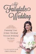My Fairytale Wedding Planning Your Dream Wedding Without Breaking the Bank