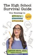 High School Survival Guide Your Roadmap to Studying Socializing & Succeeding