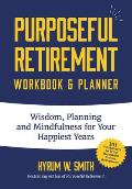 Purposeful Retirement Workbook Wisdom Planning & Mindfulness for Your Happiest Years