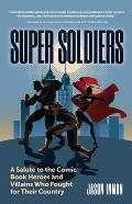 Super Soldiers A Salute to the Comic Book Heroes & Villains Who Fought for Their Country