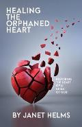 Healing the Orphaned Heart: Restoring the Heart of a Child of God