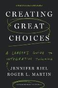 Creating Great Choices A Leaders Guide to Integrative Thinking