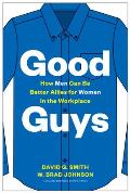 Good Guys How Men Can Be Better Allies for Women in the Workplace
