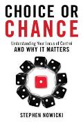Choice or Chance Understanding Your Locus of Control & Why It Matters