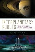 Interplanetary Robots True Stories of Space Exploration