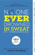 No One Ever Drowned in Sweat G R I T The Stuff of Leaders & Champions