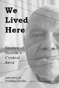 We Lived Here: Stories of the Central Area