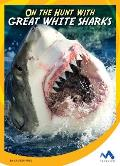 On the Hunt with Great White Sharks