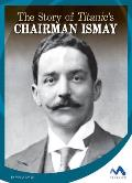 The Story of Titanic's Chairman Ismay