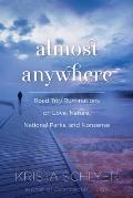 Almost Anywhere Road Trip Ruminations on Love Nature Recovery & Nonsense