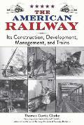 American Railway Its Construction Development Management & Trains