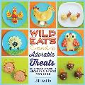 Wild Eats & Adorable Treats 40 Animal Inspired Meals & Snacks for Kids