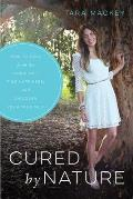 Cured by Nature How to Mentally & Naturally Heal from the Inside Out Find Happiness & Discover Your True Self