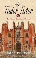 Tudor Tutor A Cheeky Guide to the Dynasty