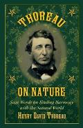 Thoreau on Nature: Sage Words on Finding Harmony with the Natural World