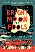 Bright Moon for Fools