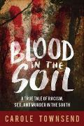 Blood in the Soil A True Tale of Racism Pornography & Murder in the South