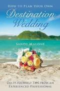 How to Plan Your Own Destination Wedding: Do-It-Yourself Tips from an Experienced Professional