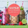Super Smoothies for Nutribullet: More Than 75 Simple Recipes to Supercharge Your Health