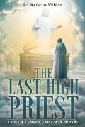 The Last High Priest: A Man Child, a Samaritan, a Jew, a Savior, and a King