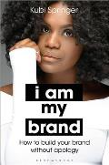I Am My Brand How to Build Your Brand Without Apology