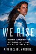 We Rise The Earth Guardians Guide to Building a Movement that Restores the Planet