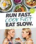 Run Fast. Cook Fast. Eat Slow: Quick Fix Recipes for Hangry Athletes