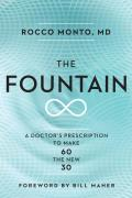 Fountain How a Healthy Diet Intense Exercise & a Life of Purpose Can Make 60 the New 30