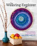 Weaving Explorer Ingenious Techniques Accessible Tools & Creative Projects for Working with Yarn Paper Wire & More