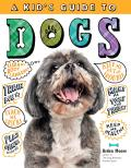 Kids Guide to Dogs How to Train Care for & Play & Communicate with Your Amazing Pet