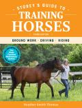 Storeys Guide to Training Horses 3rd Edition Ground Work Driving Riding
