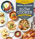 Fresh Flavors for the Slow Cooker Reinvent the Slow Cooked Meal 77 Mouthwatering Recipes