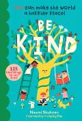 Be Kind You Can Make the World a Happier Place 100 Kind Things to Say & Do