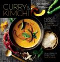 Curry & Kimchi Flavor Secrets for Creating 70 Asian Inspired Recipes at Home